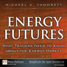 Book Energy Futures: What Traders Need to Know about the Energy Market by Michael C. Thomsett