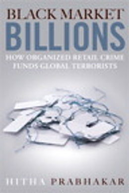 Book Black Market Billions: How Organized Retail Crime Funds Global Terrorists: How Organized Retail… by Hitha Prabhakar
