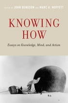 Knowing How: Essays on Knowledge, Mind, and Action
