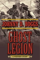 Ghost Legion: A Western Story by Johnny D. Boggs