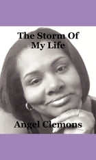 The Storm Of My Life by Angel Robinson Clemons
