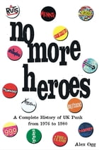 No More Heroes: A Complete History of UK Punk from 1976 to 1980 by Alex Ogg
