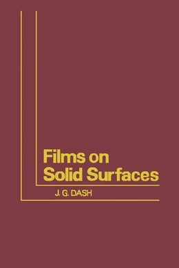 Book Films on Solid Surfaces: The Physics and Chemistry of Physical Adsorption by Dash, J.G.