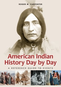 American Indian History Day by Day: A Reference Guide to Events: A Reference Guide to Events