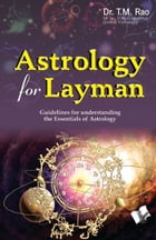 Astrology For Layman: The most comprehensible book to learn astrology by Dr. T. M. Rao
