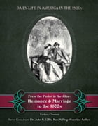 From the Parlor to the Altar: Romance and Marriage in the 1800s by Zachary Chastain
