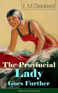 The Provincial Lady Goes Further (Illustrated Edition): A Humorous Tale - Satirical Sequel to The…