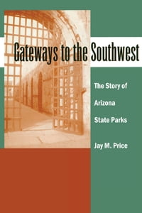Gateways to the Southwest: The Story of Arizona State Parks