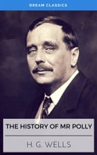 The History of Mr Polly (Dream Classics) by H. G. Wells