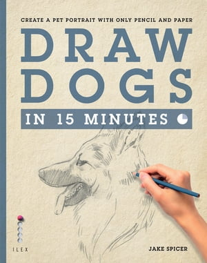 Draw Dogs in 15 Minutes Create a Pet Portrait With Only Pencil and Paper