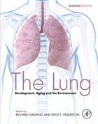 The Lung: Development, Aging and the Environment by Kent Pinkerton