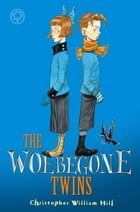 Tales from Schwartzgarten: 2: The Woebegone Twins by Christopher Hill