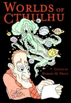 Worlds of Cthulhu by Robert M. Price