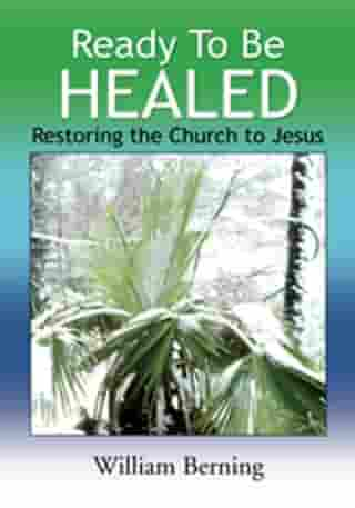Ready to Be Healed: Restoring the Church to Jesus