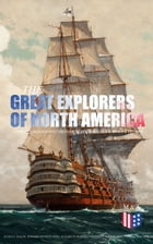 The Great Explorers of North America: Complete Biographies, Historical Documents, Journals & Letters: Eric the Red, Christopher Columbus, John Cabot,  by Julius E. Olson