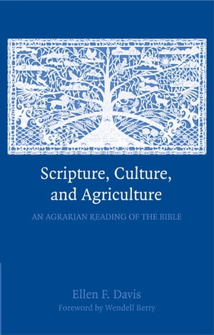 Scripture,  Culture,  and Agriculture An Agrarian Reading of the Bible