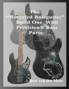 "The ""Recycled Bassguitar"": Build One With Precision® Bass Parts by Bert van der Moer"