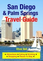 San Diego & Palm Springs Travel Guide: Attractions, Eating, Drinking, Shopping & Places To Stay by Oliver Bell