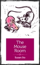 The Mouse Room by Susan Ito