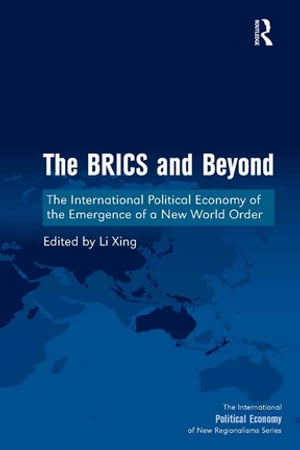 The BRICS and Beyond The International Political Economy of the Emergence of a New World Order