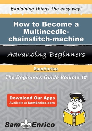 How to Become a Multineedle-chainstitch-machine Operator: How to Become a Multineedle-chainstitch-machine Operator by Jessenia Gunn