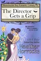 The Director Gets a Grip (Moonchuckle Bay Romantic Comedy #3) by Heather Horrocks