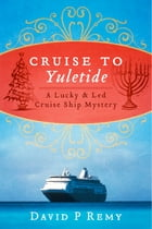 Cruise To Yuletide: A Lucky & Led Cruise Ship Mystery by David P. Remy