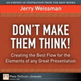 Book Don¿t Make Them Think!: Creating the Best Flow for the Elements of any Great Presentation by Jerry Weissman