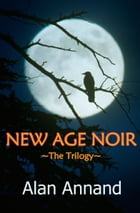New Age Noir: the Trilogy by Alan Annand