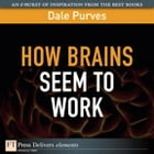 How Brains Seem to Work by Dale Purves