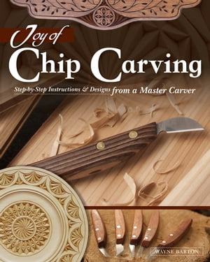 Joy of Chip Carving: Step-by-Step Instructions & Designs from a Master Carver by Wayne Barton