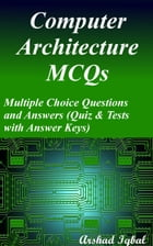 Computer Architecture MCQs: Multiple Choice Questions and Answers (Quiz & Tests with Answer Keys) by Arshad Iqbal