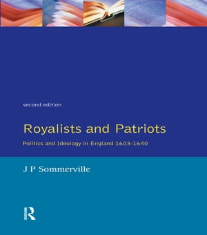 Royalists and Patriots Politics and Ideology in England,  1603-1640
