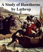 A Study of Hawthorne by George Parsons Lathroop