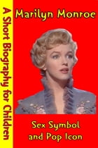 Marilyn Monroe : Sex Symbol and Pop Icon: (A Short Biography for Children) by Best Children's Biographies