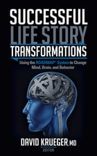 Successful Life Story Transformations: Using the ROADMAP System to Change Mind, Brain, and Behavior