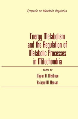 Book Energy Metabolism and the Regulation of Metabolic Processes in Mitochondria by Mehlman, Myron