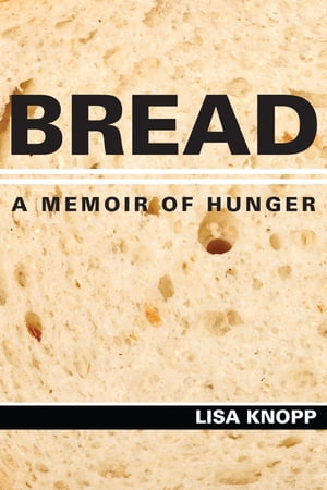 Bread A Memoir of Hunger