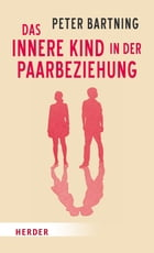 Das Innere Kind in der Paarbeziehung by Peter Bartning