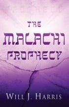 The Malachi Prophecy by Will J. Harris