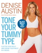 Tone Your Tummy Type: Flatten Your Belly and Shrink Your Waist in 4 Weeks by Denise Austin