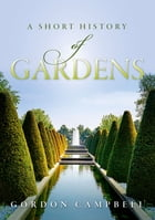 A Short History of Gardens by Gordon Campbell