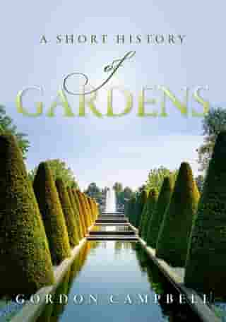 A Short History of Gardens: A Short History by Gordon Campbell