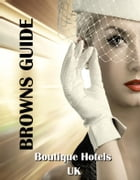 Browns Guide Boutique Hotels - UK by Carolyn  Brown