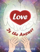 LOVE IS THE ANSWER by Julienne Maguire