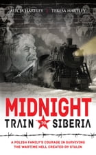 Midnight Train to Siberia: A Polish family's courage in surviving the wartime hell created by Stalin by Teri Hartley