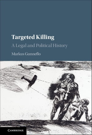 Targeted Killing A Legal and Political History