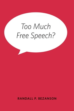 Book Too Much Free Speech? by Randall P. Bezanson