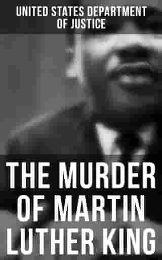 The Murder of Martin Luther King: The Official Investigation, the Conspiracy Theory & the Truth Behind the Memphis Assassination