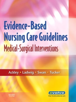Book Evidence-Based Nursing Care Guidelines - E-Book: Medical-Surgical Interventions by Betty J. Ackley, MSN, EdS, RN
